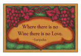 """Where there is no Wine there is no Love."" - Euripides, Art Print"