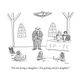 """I'm not losing a daughter—I'm getting rid of a daughter."" - New Yorker Cartoon Premium Giclee Print by Zachary Kanin"