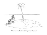 """There you are. I've been looking all over for you."" - New Yorker Cartoon Premium Giclee Print by Edward Steed"