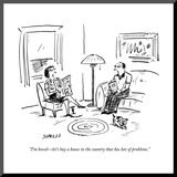 """I'm bored—let's buy a house in the country that has lots of problems."" - New Yorker Cartoon Mounted Print by David Sipress"