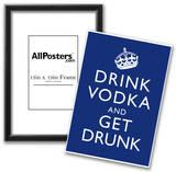 Drink Vodka and Get Drunk Poster Print