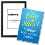 Life's Too Short To Argue With Stupid People Poster Print