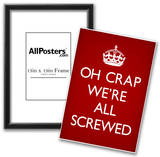 Oh Crap We're All Screwed Humor Poster Posters