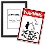 Unattended Children Will Be Put To Work Funny Sign Poster Posters