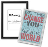 Be The Change You Want To See In The World Posters