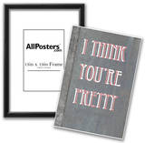 I Think You're Pretty Posters