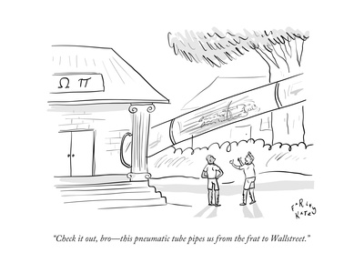 """""""Check it out, bro—this pneumatic tube pipes us from the frat to Wall Stre - New Yorker Cartoon Giclee Print by Farley Katz"""