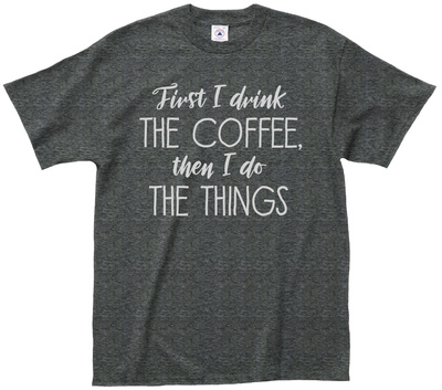 Coffee Then Things T-Shirt