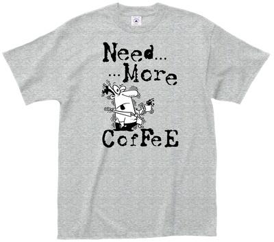 NeedMore...Coffee Shirt