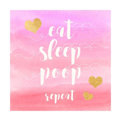 Eat, Sleep, Poop, Repeat Print by Evangeline Taylor
