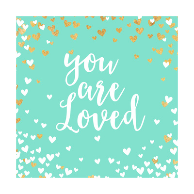 You Are Loved Posters by Evangeline Taylor