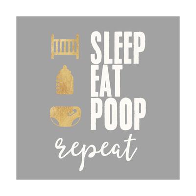 Sleep, Eat, Poop Prints by Evangeline Taylor