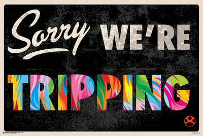 Sorry We're Tripping Posters