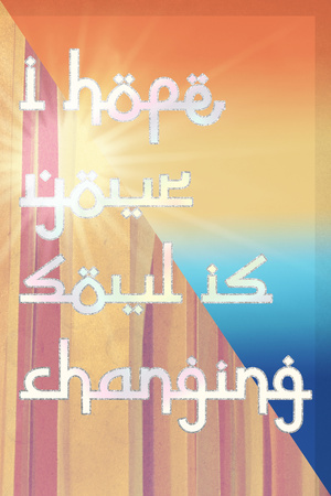 Hope Your Soul Is Changing Posters