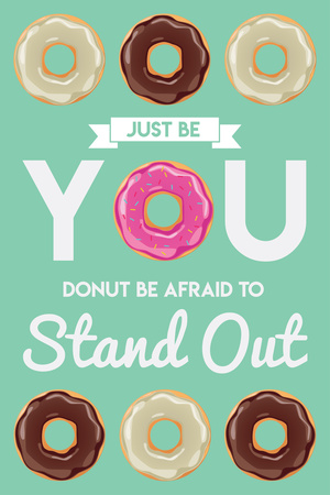 Donut Be Afraid To Stand Out Prints