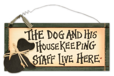 The Dog And His Housekeeping Staff Wood Sign
