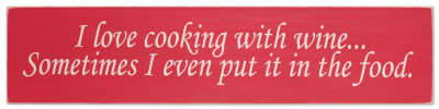 I Love To Cook With Wine, Sometimes I Put It In The Food Wood Sign