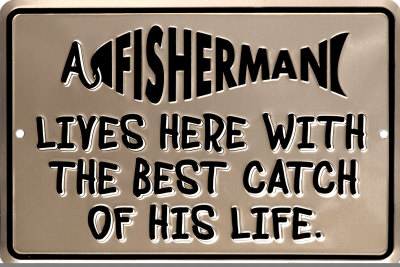 A Fisherman Lives Here With The Best Catch Of His Life Tin Sign