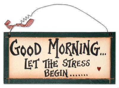 Good Morning Let The Stress Begin Wood Sign