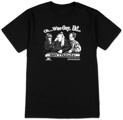 The Three Stooges - Oh..Wise Guy, Eh Why I Oughta! T-shirts