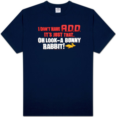I Don't Have A.D.D., It's Just That..Oh Look a Bunny Rabbit T-Shirt
