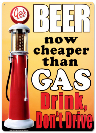 Beer now cheaper than gas .  Drink, don't drive Cartel de chapa