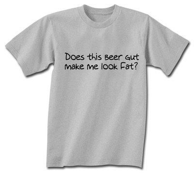 Does This Beer Gut Look Fat? T-Shirt