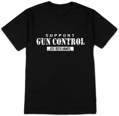 Support Gun Control: Use Both Hands T-Shirt