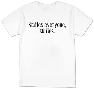 Smiles Everyone, Smiles T-Shirt