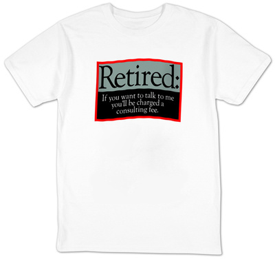 Retired - Consulting Fee T-Shirt
