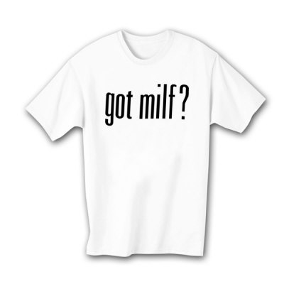 Got MILF? T-Shirt