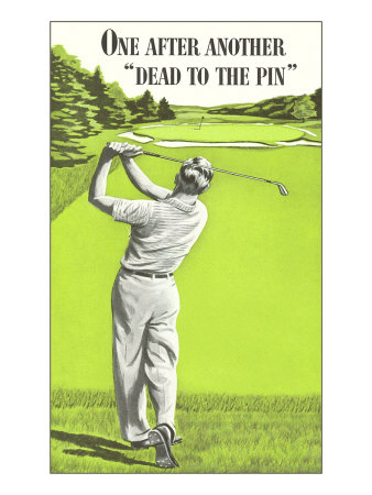 Dead to the Pin, Golf Prints!