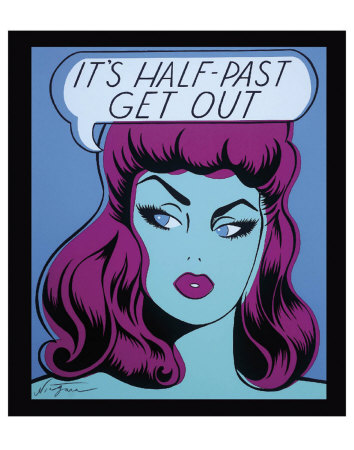 It's Half Past Get Out Art Print