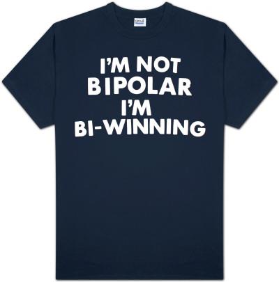 I'm Not Bipolar I'm Bi-Winning Shirts