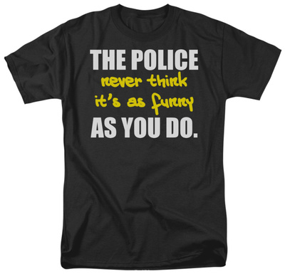 The Police Never Think Shirts