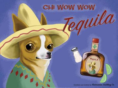 Chi Wow Wow Tequila Prints by Brian Rubenacker