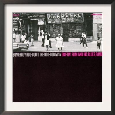 Driftin' Slim and his Blues Band - Somebody Hoo-doo'd the Hoo-doo Man Print