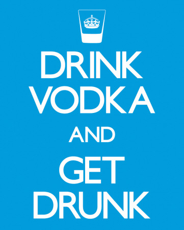 Drink Vodka and Get Drunk Posters