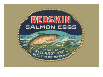 Redskin Salmon Eggs Posters