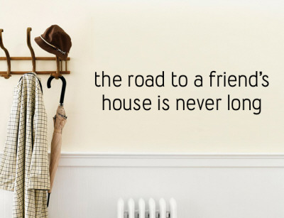 The Road to a Friend's House is Never Long Wall Decal