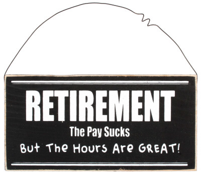 Retirement: The Pay Sucks, But The Hours Are Great Wood Sign