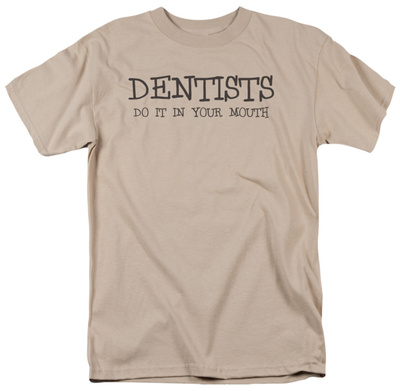 Dentists Do It In Your Mouth T-shirts