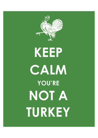 Keep Calm You're Not a Turkey Posters