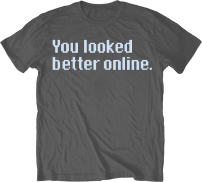 You Looked Better Online T-Shirt