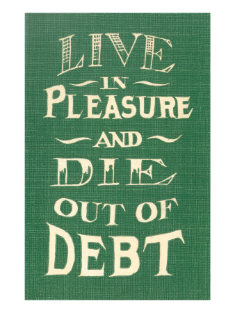 Live in Pleasure and Die Out of Debt Posters