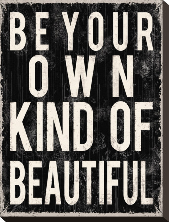 Be Your Own Kind of Beautiful Reproduction transférée sur toile