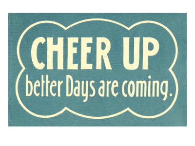 Cheer Up, Better Days are Coming Art