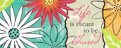 Life is Meant to be Shared Art by Rebecca Lyon