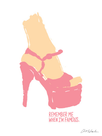 Remember Me When I'm Famous Art Print