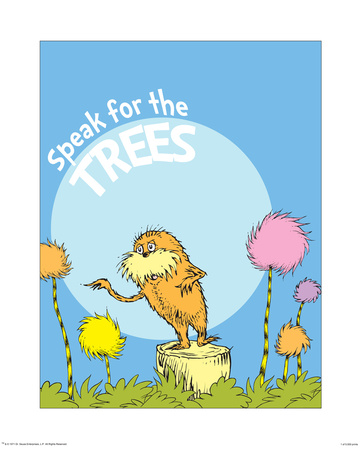 Speak for the trees, the Lorax, artwork by Dr. Seuss